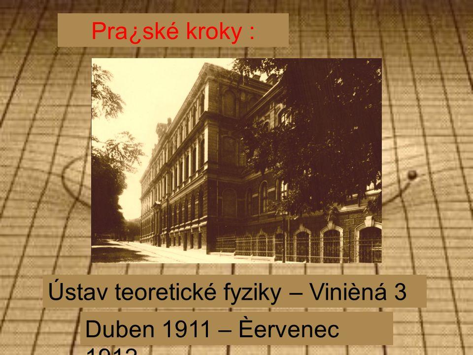 Pra¿ské kroky : Ústav teoretické fyziky – Vinièná 3 Duben 1911 – Èervenec 1912