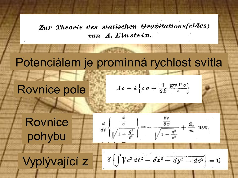 Potenciálem je promìnná rychlost svìtla Rovnice pole Rovnice pohybu Vyplývající z
