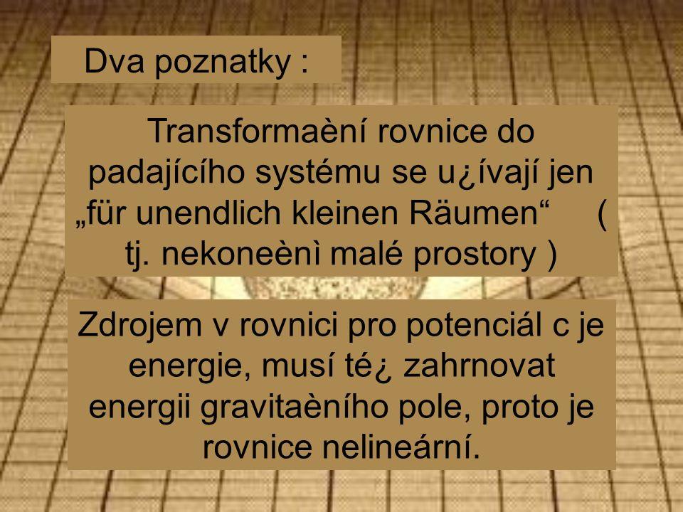 Zdrojem v rovnici pro potenciál c je energie, musí té¿ zahrnovat energii gravitaèního pole, proto je rovnice nelineární.