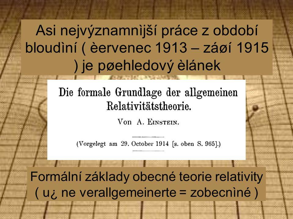 Asi nejvýznamnìjší práce z období bloudìní ( èervenec 1913 – záøí 1915 ) je pøehledový èlánek Formální základy obecné teorie relativity ( u¿ ne verallgemeinerte = zobecnìné )