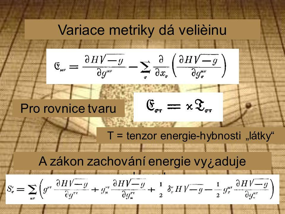 """Variace metriky dá velièinu Pro rovnice tvaru T = tenzor energie-hybnosti """"látky A zákon zachování energie vy¿aduje nulovost"""