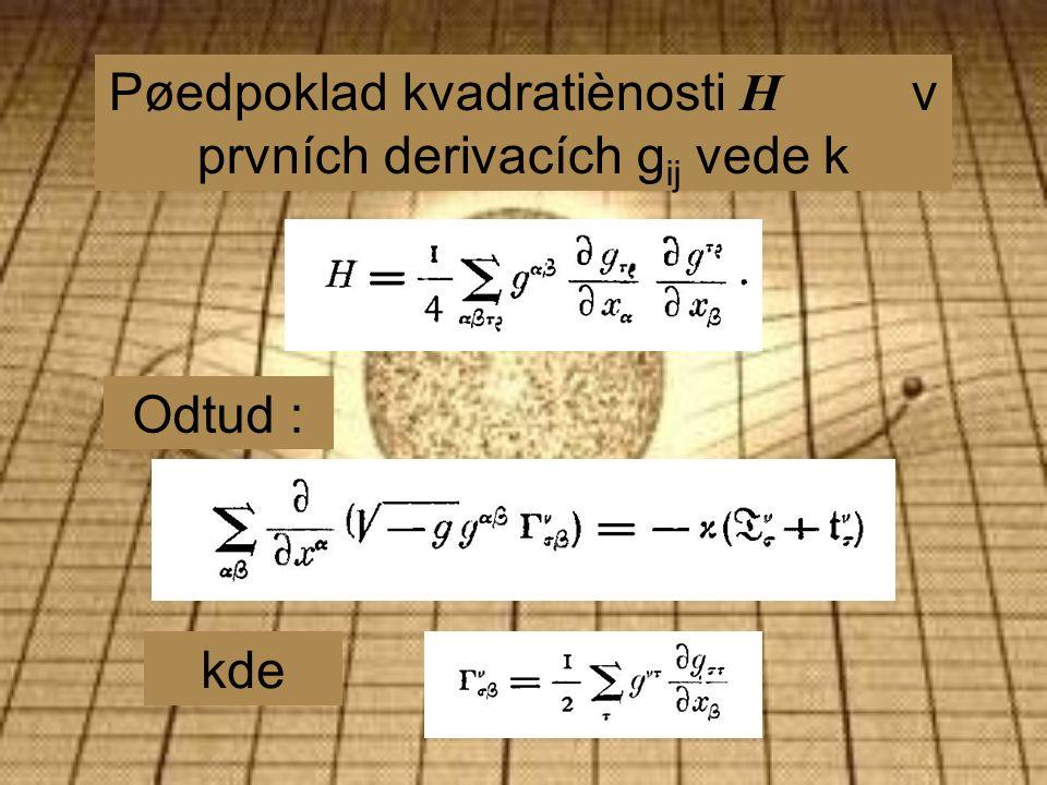 Pøedpoklad kvadratiènosti H v prvních derivacích g ij vede k Odtud : kde