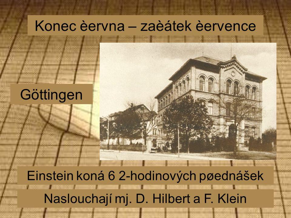 Konec èervna – zaèátek èervence Göttingen Einstein koná 6 2-hodinových pøednášek Naslouchají mj.