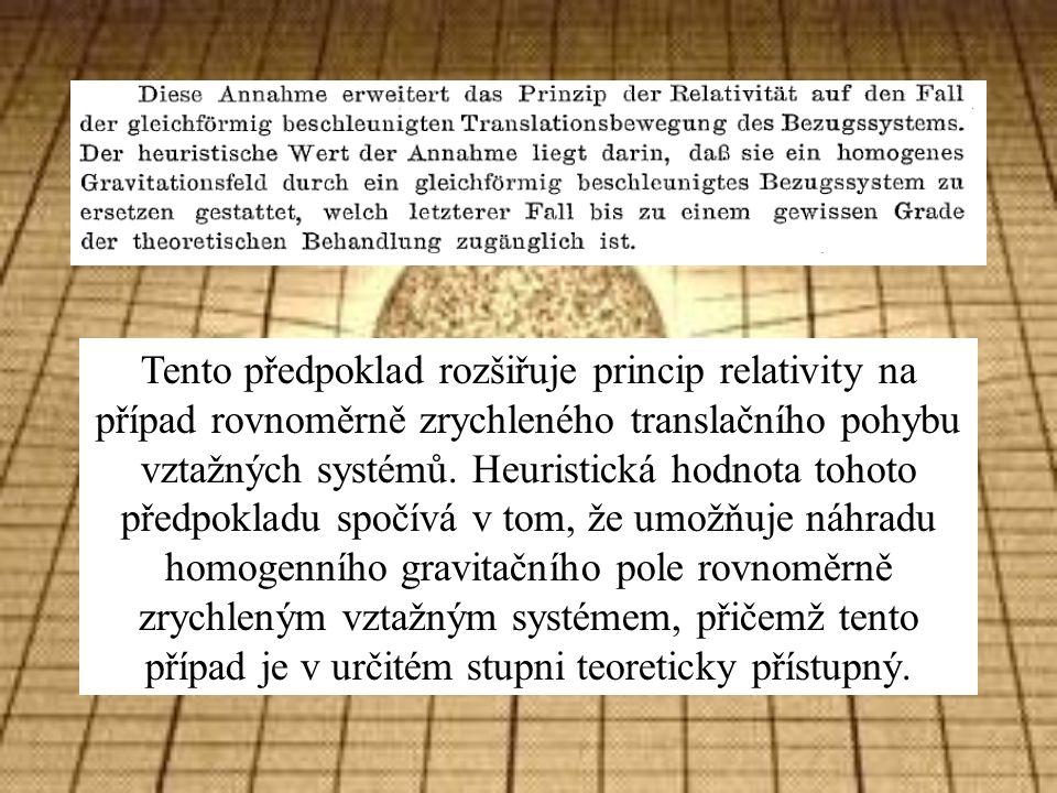 Tento předpoklad rozšiřuje princip relativity na případ rovnoměrně zrychleného translačního pohybu vztažných systémů.