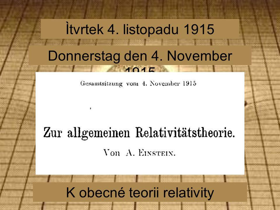 Ìtvrtek 4. listopadu 1915 Donnerstag den 4. November 1915 K obecné teorii relativity