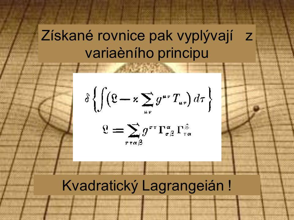 Získané rovnice pak vyplývají z variaèního principu Kvadratický Lagrangeián !
