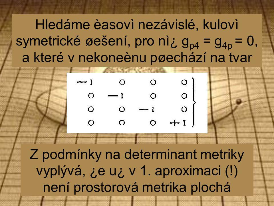 Hledáme èasovì nezávislé, kulovì symetrické øešení, pro nì¿ g ρ4 = g 4ρ = 0, a které v nekoneènu pøechází na tvar Z podmínky na determinant metriky vyplývá, ¿e u¿ v 1.