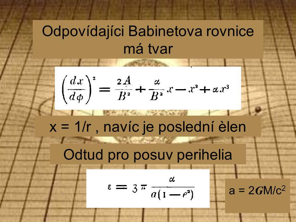 Odpovídajíci Babinetova rovnice má tvar x = 1/r, navíc je poslední èlen Odtud pro posuv perihelia a = 2 G M/c 2