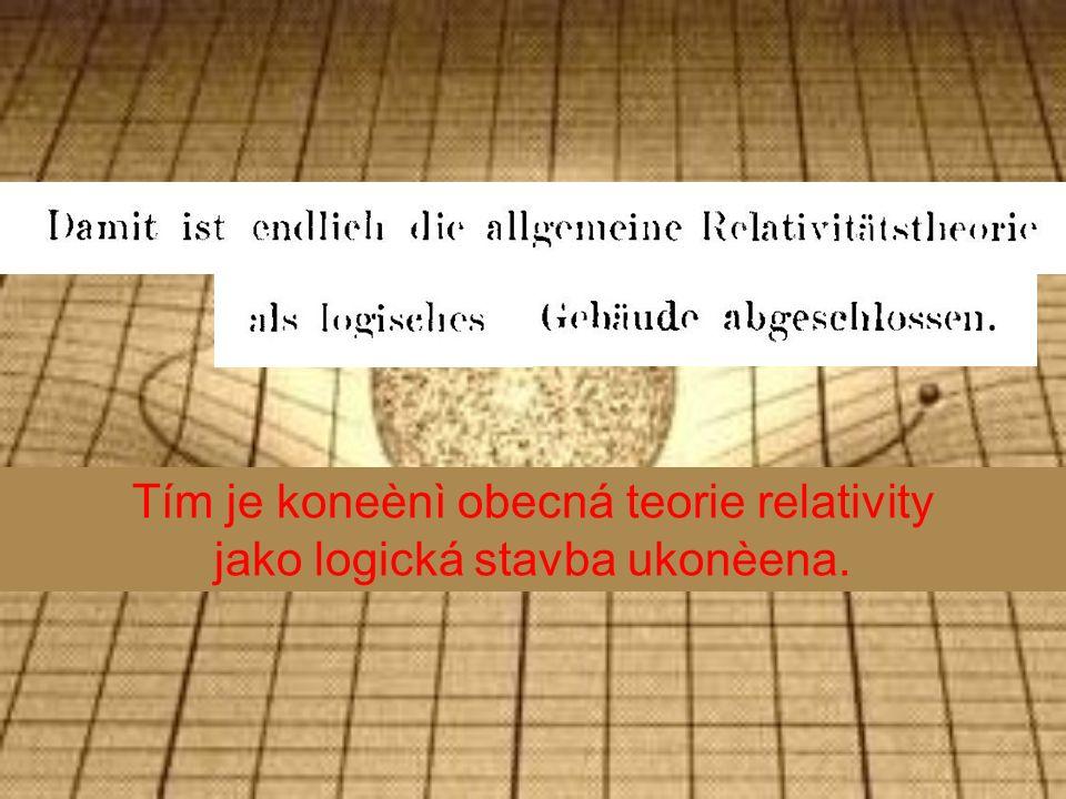Tím je koneènì obecná teorie relativity jako logická stavba ukonèena.