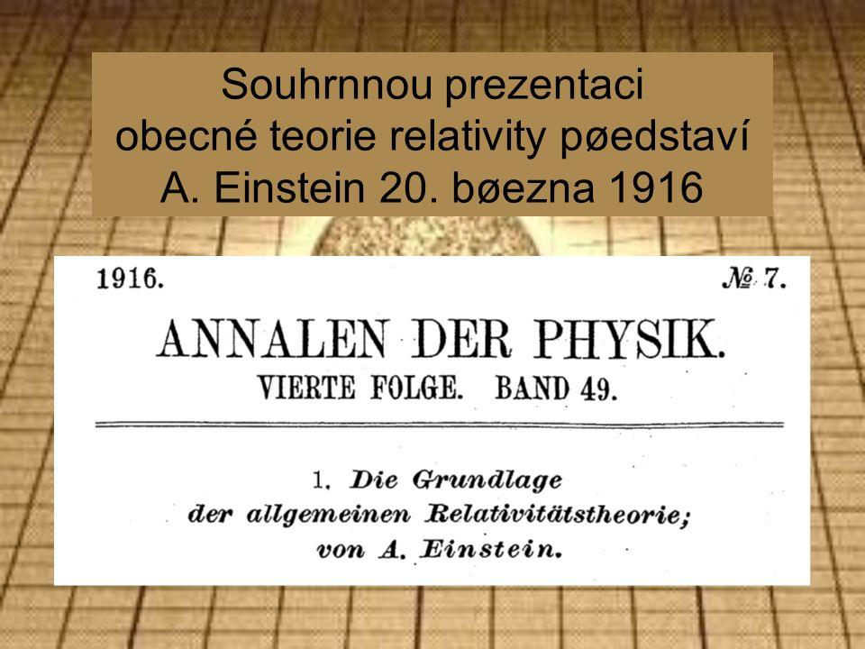 Souhrnnou prezentaci obecné teorie relativity pøedstaví A. Einstein 20. bøezna 1916