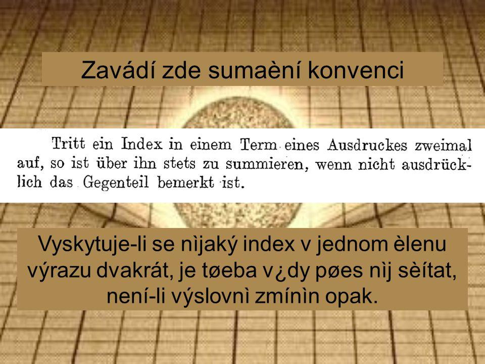 Zavádí zde sumaèní konvenci Vyskytuje-li se nìjaký index v jednom èlenu výrazu dvakrát, je tøeba v¿dy pøes nìj sèítat, není-li výslovnì zmínìn opak.