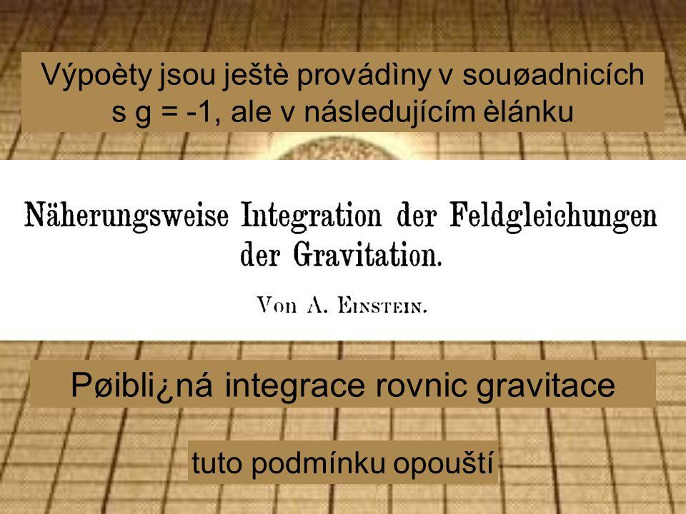 Výpoèty jsou ještè provádìny v souøadnicích s g = -1, ale v následujícím èlánku tuto podmínku opouští Pøibli¿ná integrace rovnic gravitace