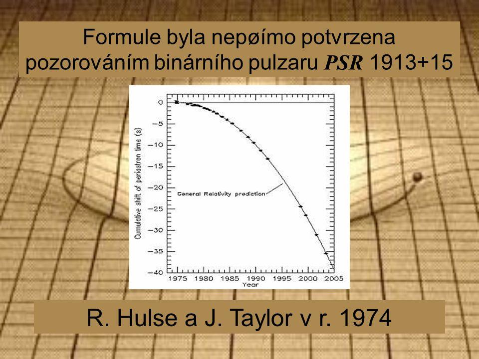 Formule byla nepøímo potvrzena pozorováním binárního pulzaru PSR 1913+15 R.