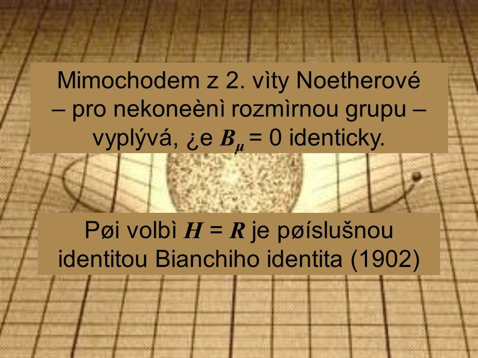 Mimochodem z 2. vìty Noetherové – pro nekoneènì rozmìrnou grupu – vyplývá, ¿e B μ = 0 identicky.