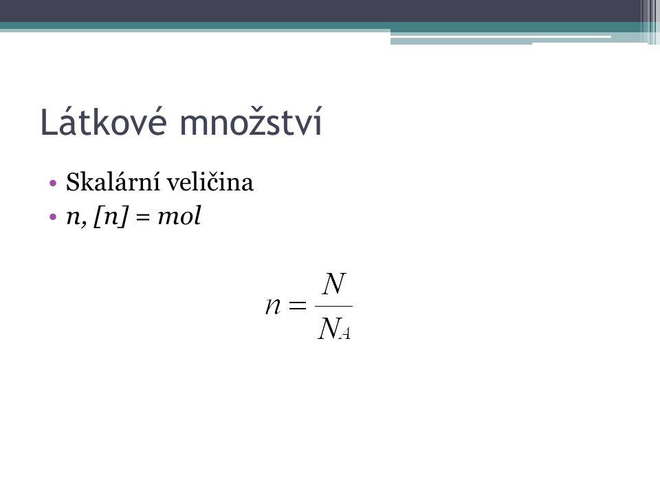 Látkové množství Skalární veličina n, [n] = mol