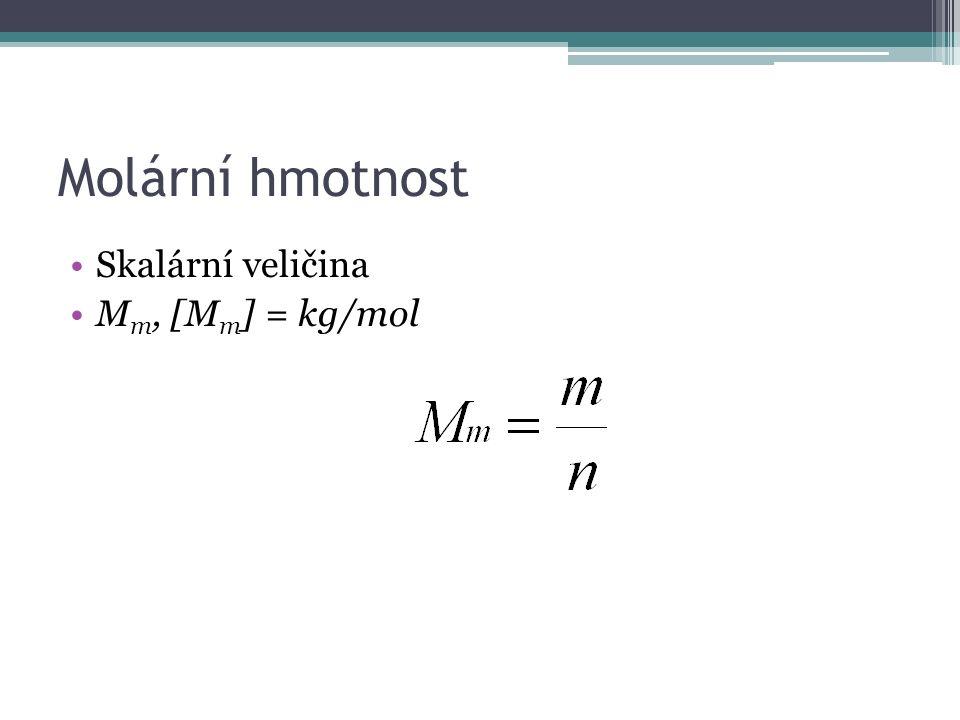 Molární hmotnost Skalární veličina M m, [M m ] = kg/mol