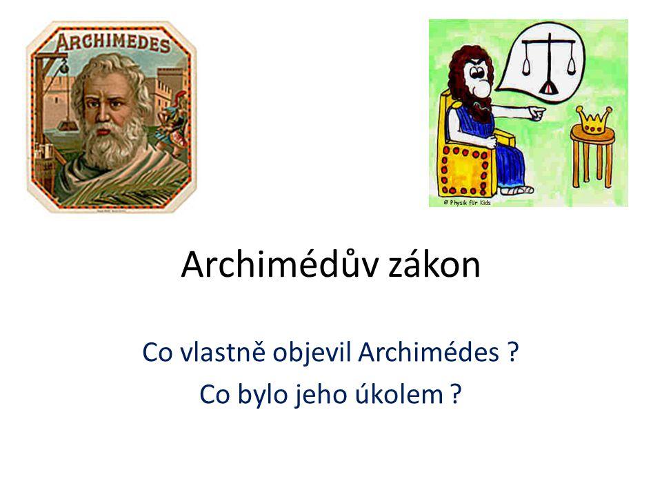 Archimédův zákon Co vlastně objevil Archimédes Co bylo jeho úkolem