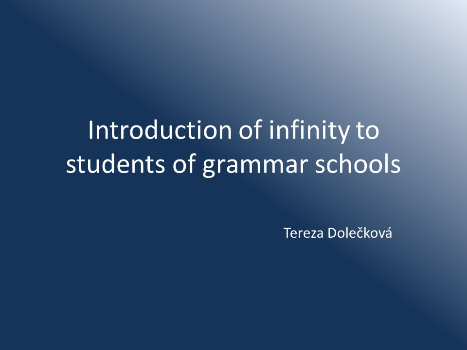 Introduction of infinity to students of grammar schools Tereza Dolečková