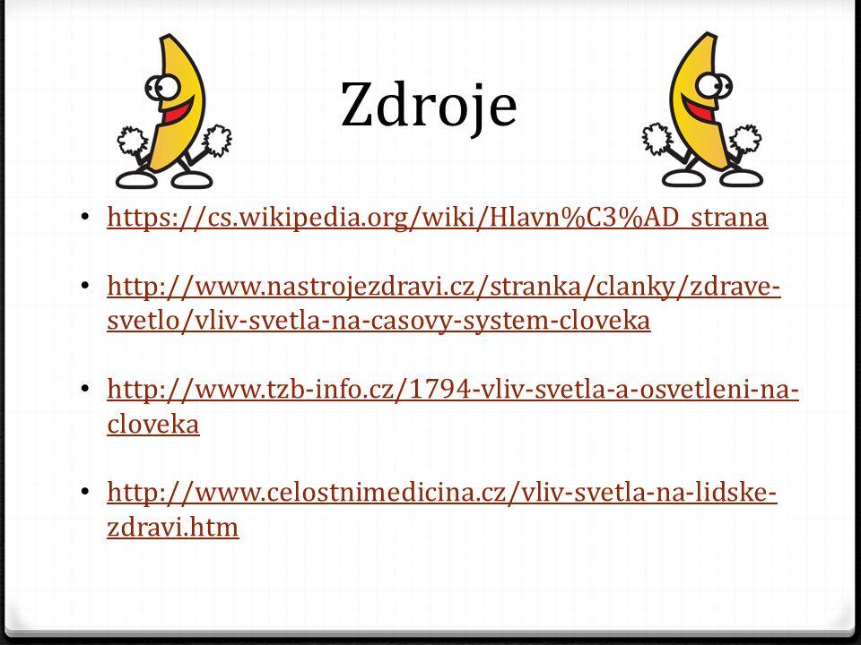Zdroje https://cs.wikipedia.org/wiki/Hlavn%C3%AD_strana http://www.nastrojezdravi.cz/stranka/clanky/zdrave- svetlo/vliv-svetla-na-casovy-system-cloveka http://www.nastrojezdravi.cz/stranka/clanky/zdrave- svetlo/vliv-svetla-na-casovy-system-cloveka http://www.tzb-info.cz/1794-vliv-svetla-a-osvetleni-na- cloveka http://www.tzb-info.cz/1794-vliv-svetla-a-osvetleni-na- cloveka http://www.celostnimedicina.cz/vliv-svetla-na-lidske- zdravi.htm http://www.celostnimedicina.cz/vliv-svetla-na-lidske- zdravi.htm