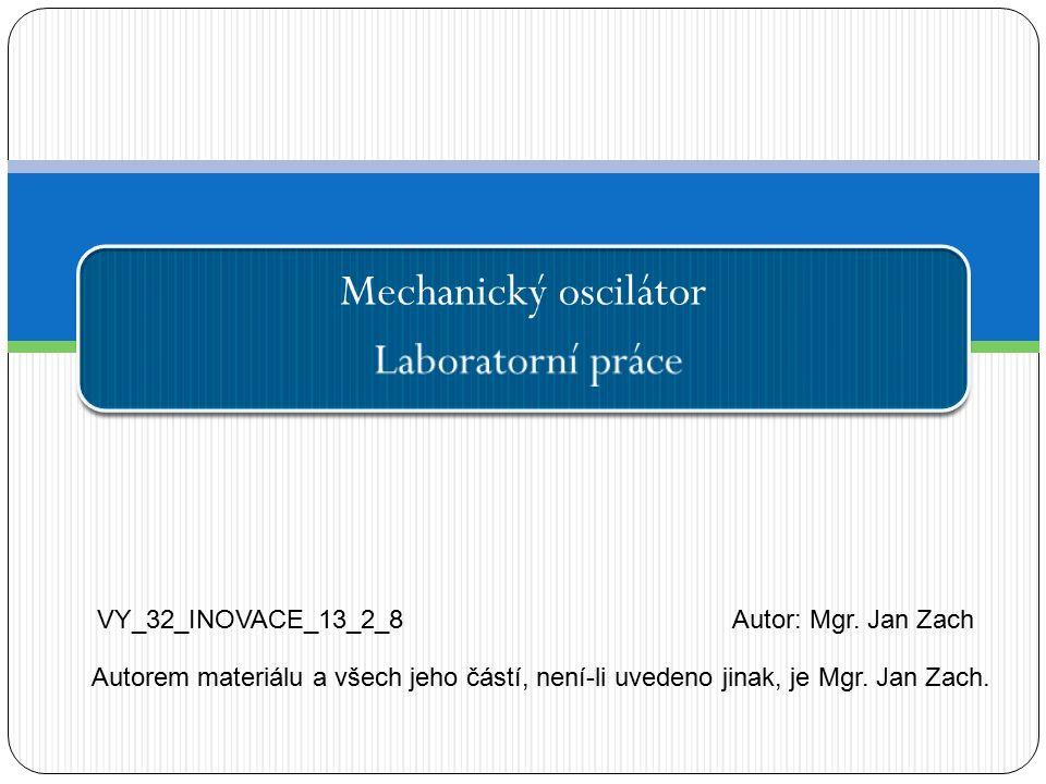 Mechanický oscilátor Laboratorní práce VY_32_INOVACE_13_2_8Autor: Mgr.