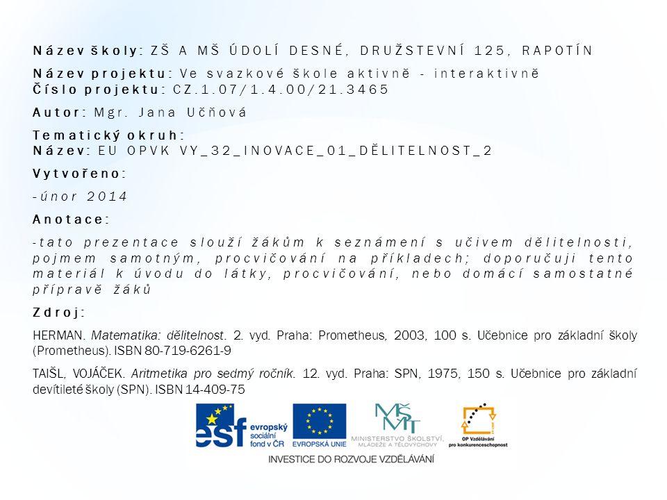 Název školy: ZŠ A MŠ ÚDOLÍ DESNÉ, DRUŽSTEVNÍ 125, RAPOTÍN Název projektu: Ve svazkové škole aktivně - interaktivně Číslo projektu: CZ.1.07/1.4.00/21.3