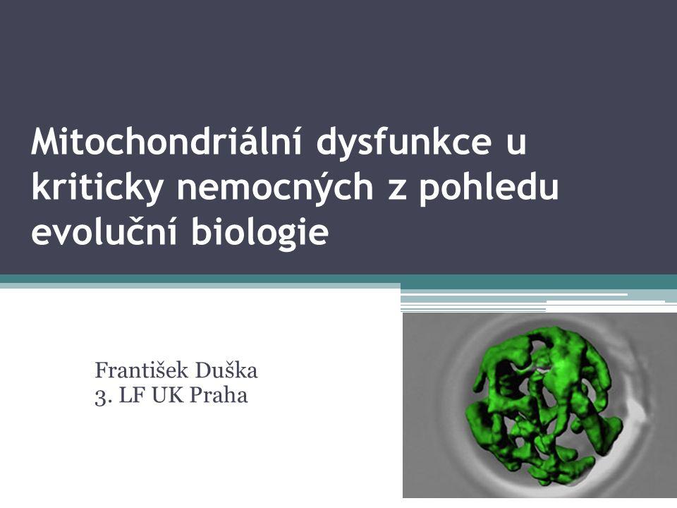 Mitochondriální dysfunkce u kriticky nemocných z pohledu evoluční biologie František Duška 3.