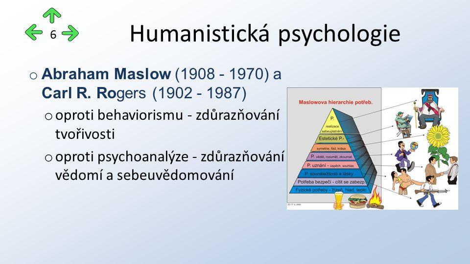 Humanistická psychologie o Abraham Maslow (1908 - 1970) a Carl R. Rogers (1902 - 1987) o oproti behaviorismu - zdůrazňování tvořivosti o oproti psycho