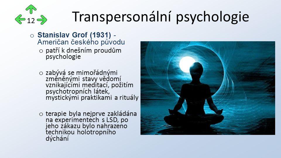 o Stanislav Grof (1931) - Američan českého původu o patří k dnešním proudům psychologie o zabývá se mimořádnými změněnými stavy vědomí vznikajícími me