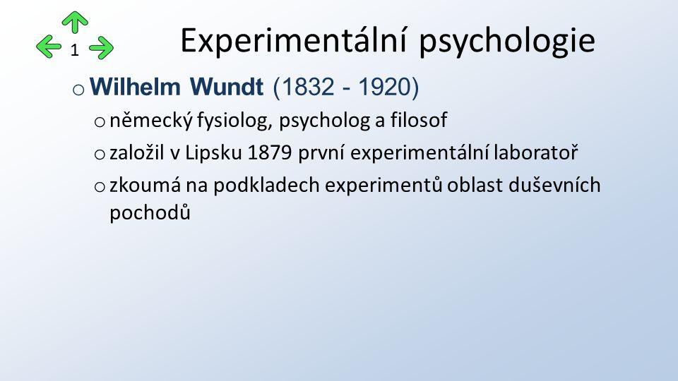 o Wilhelm Wundt (1832 - 1920) o německý fysiolog, psycholog a filosof o založil v Lipsku 1879 první experimentální laboratoř o zkoumá na podkladech experimentů oblast duševních pochodů Experimentální psychologie 1