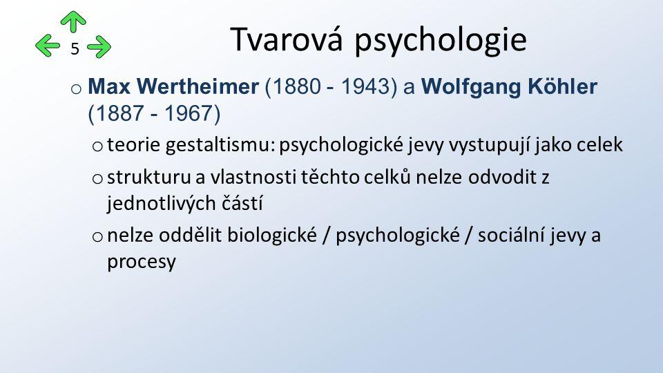 o Max Wertheimer (1880 - 1943) a Wolfgang Köhler (1887 - 1967) o teorie gestaltismu: psychologické jevy vystupují jako celek o strukturu a vlastnosti