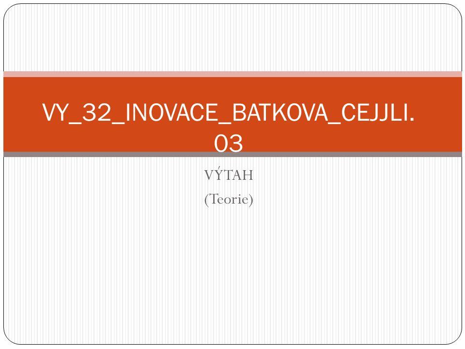 VY_32_INOVACE_BATKOVA_CEJJLI. 03 VÝTAH (Teorie)