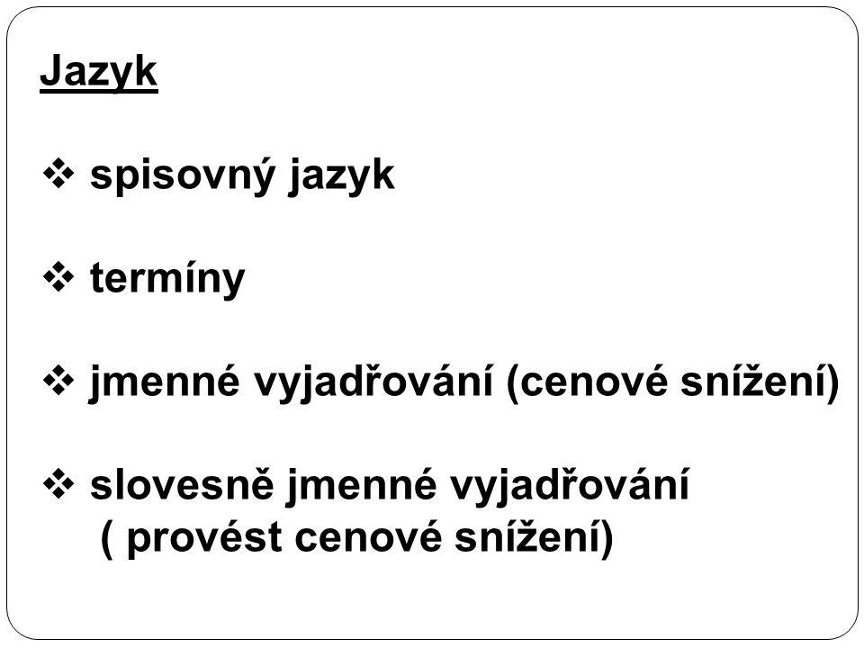 Jazyk  spisovný jazyk  termíny  jmenné vyjadřování (cenové snížení)  slovesně jmenné vyjadřování ( provést cenové snížení)