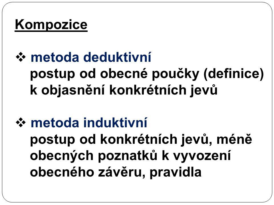 Kompozice  metoda deduktivní postup od obecné poučky (definice) k objasnění konkrétních jevů  metoda induktivní postup od konkrétních jevů, méně obe