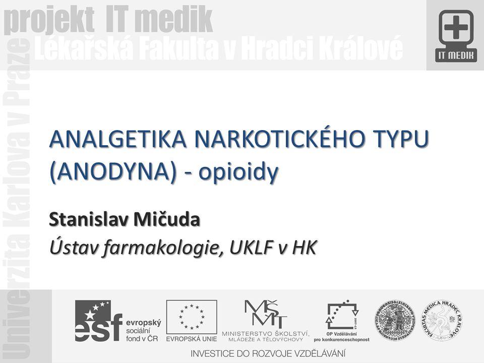ANALGETIKA NARKOTICKÉHO TYPU (ANODYNA) - opioidy Stanislav Mičuda Ústav farmakologie, UKLF v HK