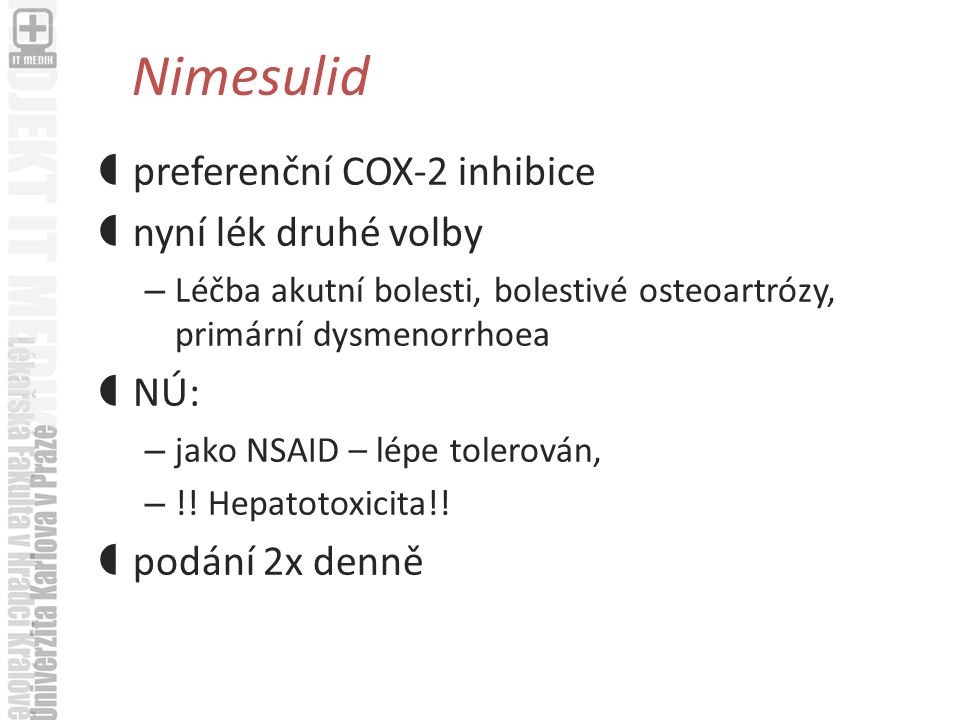 Nimesulid  preferenční COX-2 inhibice  nyní lék druhé volby – Léčba akutní bolesti, bolestivé osteoartrózy, primární dysmenorrhoea  NÚ: – jako NSAID – lépe tolerován, – !.
