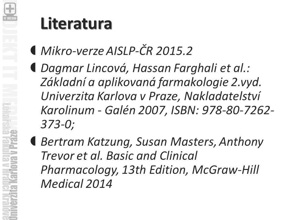 Literatura  Mikro-verze AISLP-ČR 2015.2  Dagmar Lincová, Hassan Farghali et al.: Základní a aplikovaná farmakologie 2.vyd.