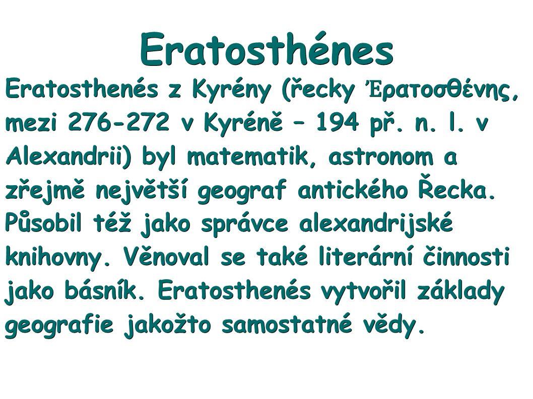Eratosthénes Eratosthenés z Kyrény (řecky Ἐ ρατοσθένης, mezi 276-272 v Kyréně – 194 př.