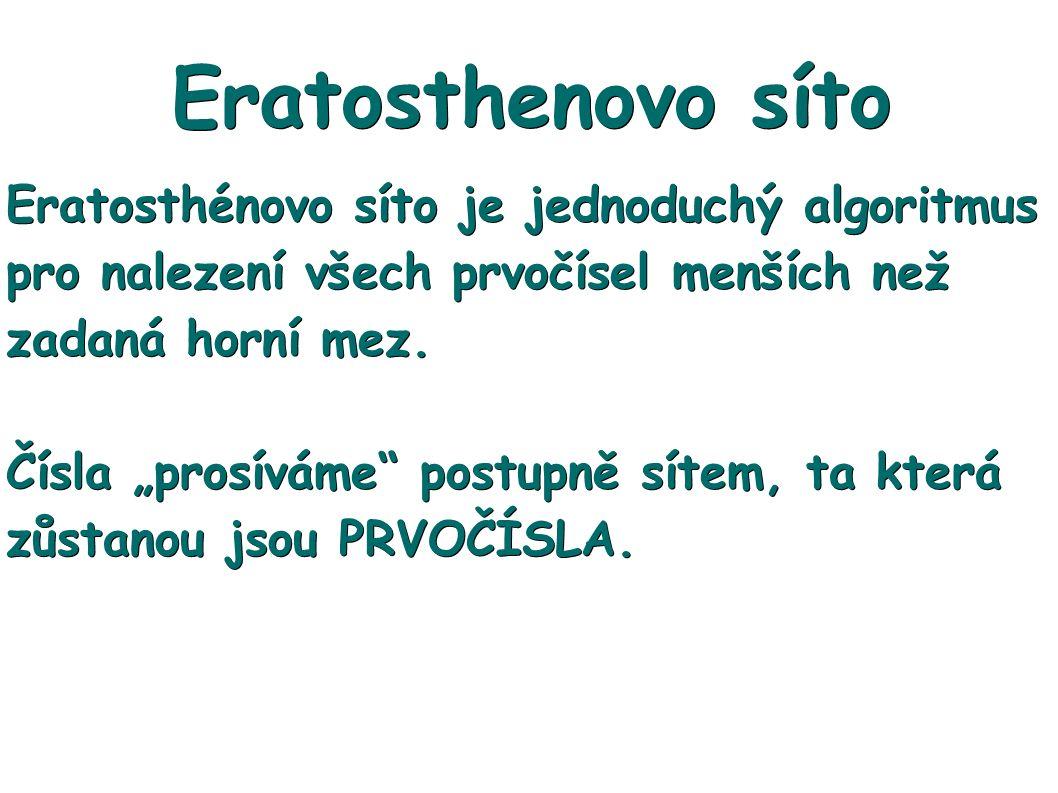 Eratosthenovo síto Eratosthénovo síto je jednoduchý algoritmus pro nalezení všech prvočísel menších než zadaná horní mez.