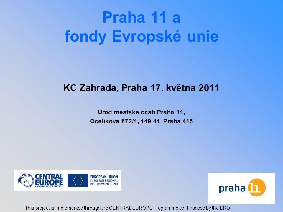 2 Praha 11 a fondy Evropské unie Kde může Praha 11 žádat:  Operační program Praha - Adaptabilita (OPPA) - měkké projekty spolufinancován z Evropského sociálního fondu (ESF)  Operační program Praha - Konkurenceschopnost (OPPK) - investiční projekty spolufinancován z Evropského fondu pro regionální rozvoj (ERDF)  Operační program Životní prostředí (OPŽP) spolufinancován z Fondu soudržnosti a Evropského fondu pro regionální rozvoj  Operační program Nadnárodní spolupráce (OPNS) - mezinárodní program pro střední Evropu This project is implemented through the CENTRAL EUROPE Programme co–financed by the ERDF.