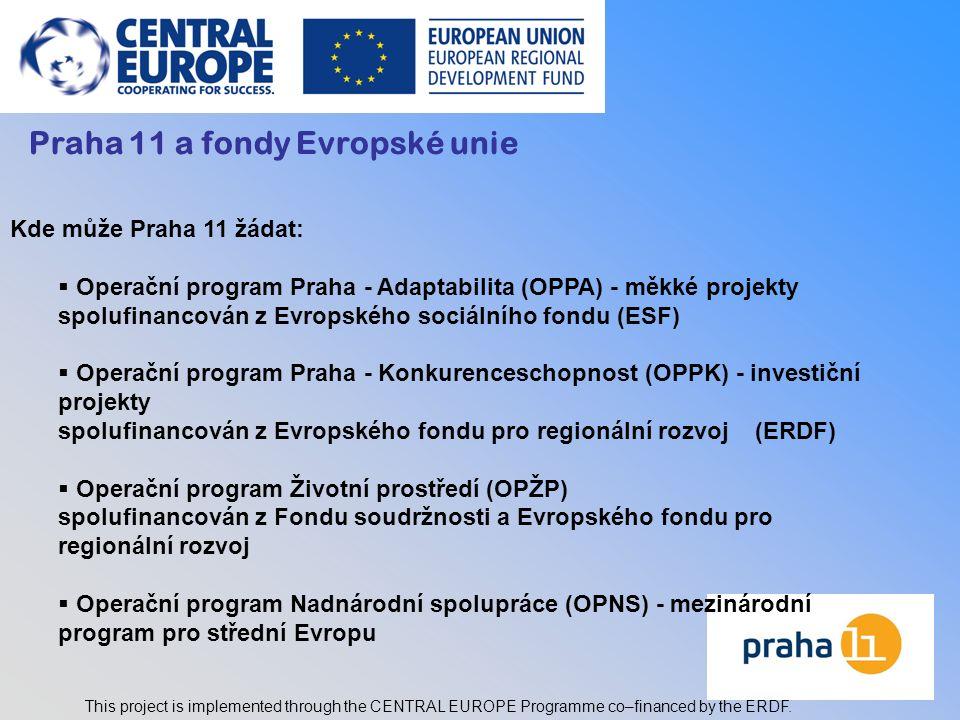 2 Praha 11 a fondy Evropské unie Kde může Praha 11 žádat:  Operační program Praha - Adaptabilita (OPPA) - měkké projekty spolufinancován z Evropského