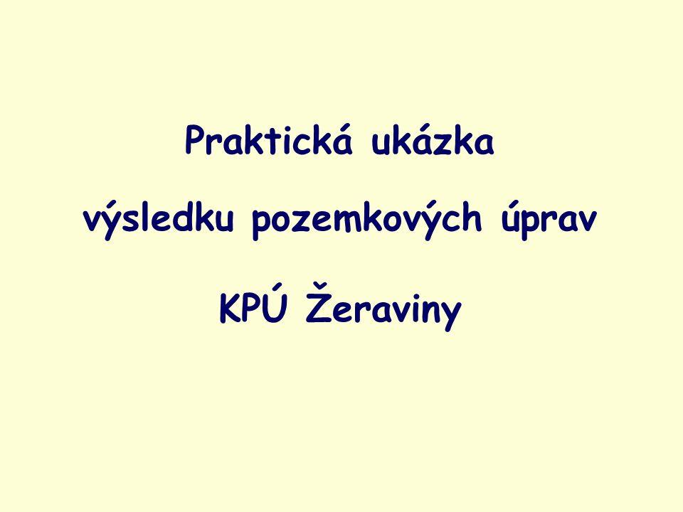 Praktická ukázka výsledku pozemkových úprav KPÚ Žeraviny