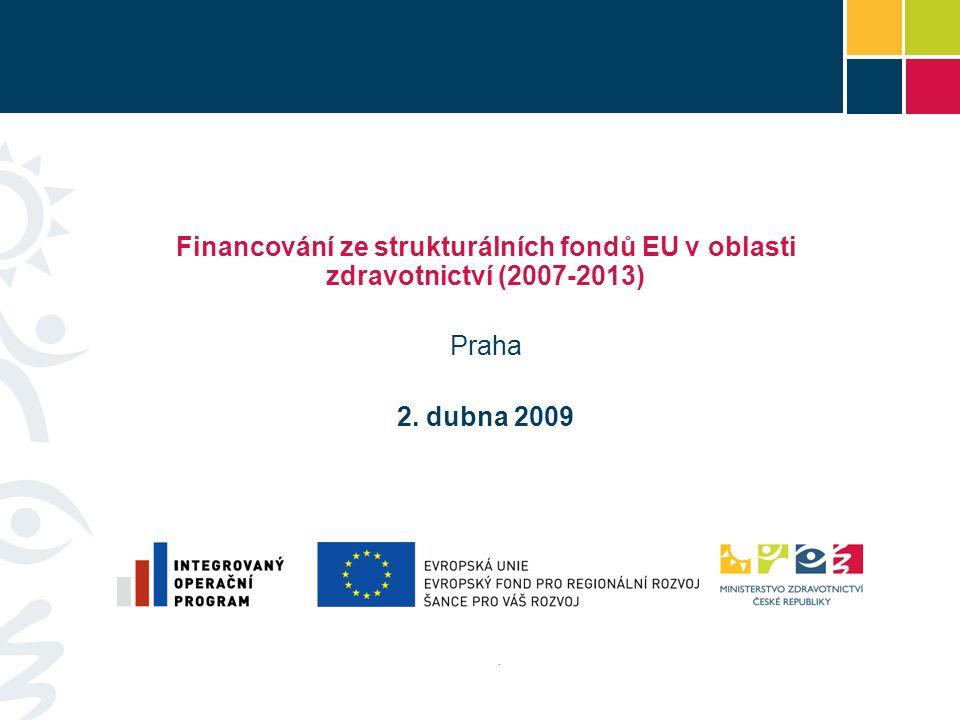 . Financování ze strukturálních fondů EU v oblasti zdravotnictví (2007-2013) Praha 2. dubna 2009