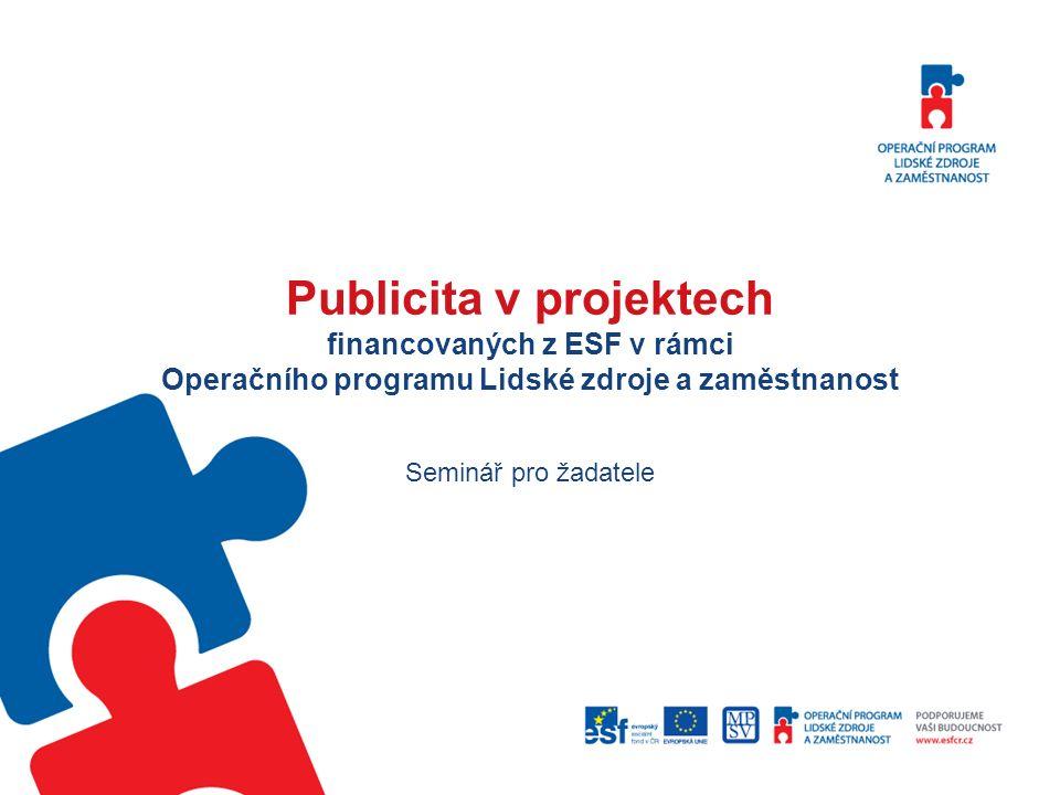 Publicita v projektech financovaných z ESF v rámci Operačního programu Lidské zdroje a zaměstnanost Seminář pro žadatele