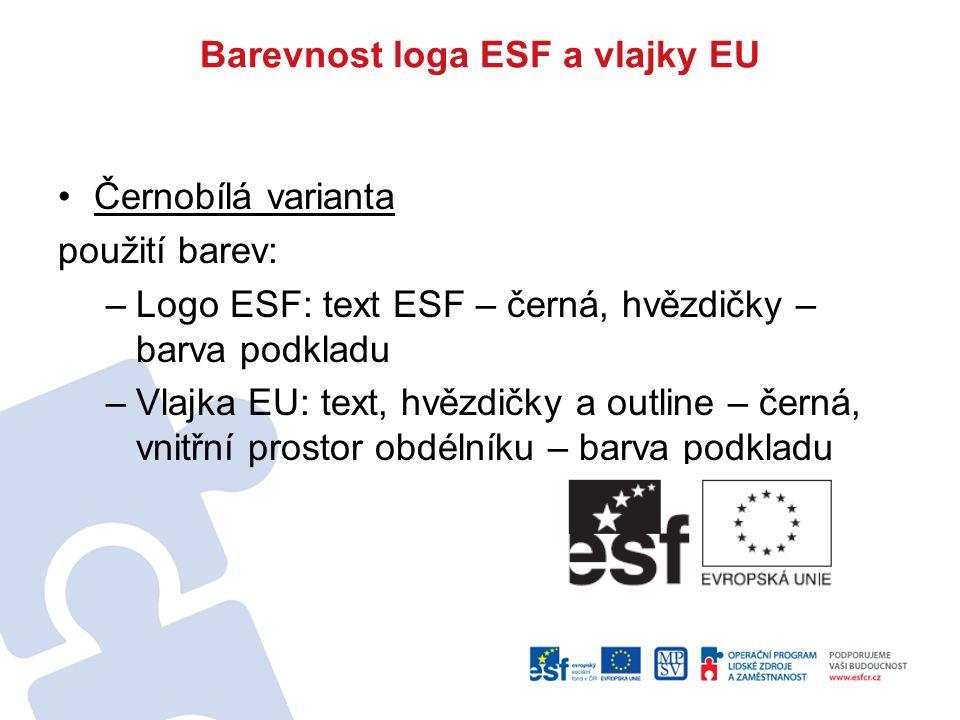 Barevnost loga ESF a vlajky EU Černobílá varianta použití barev: –Logo ESF: text ESF – černá, hvězdičky – barva podkladu –Vlajka EU: text, hvězdičky a outline – černá, vnitřní prostor obdélníku – barva podkladu