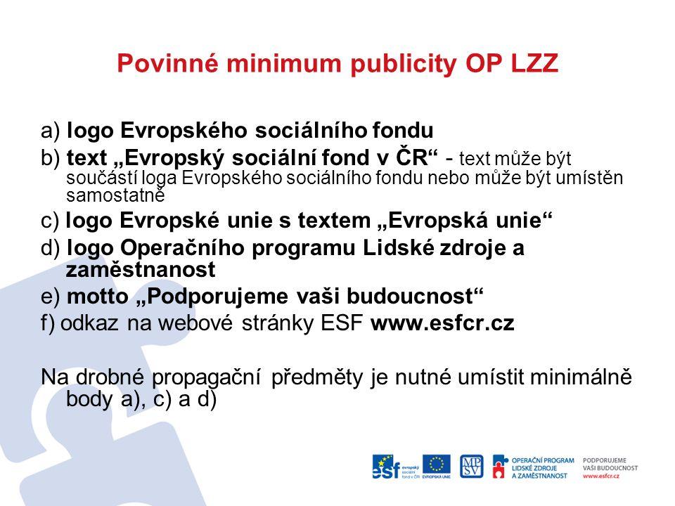 """Povinné minimum publicity OP LZZ a) logo Evropského sociálního fondu b) text """"Evropský sociální fond v ČR"""" - text může být součástí loga Evropského so"""