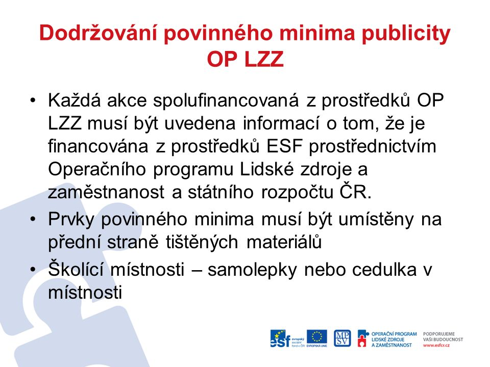 Dodržování povinného minima publicity OP LZZ Každá akce spolufinancovaná z prostředků OP LZZ musí být uvedena informací o tom, že je financována z pro