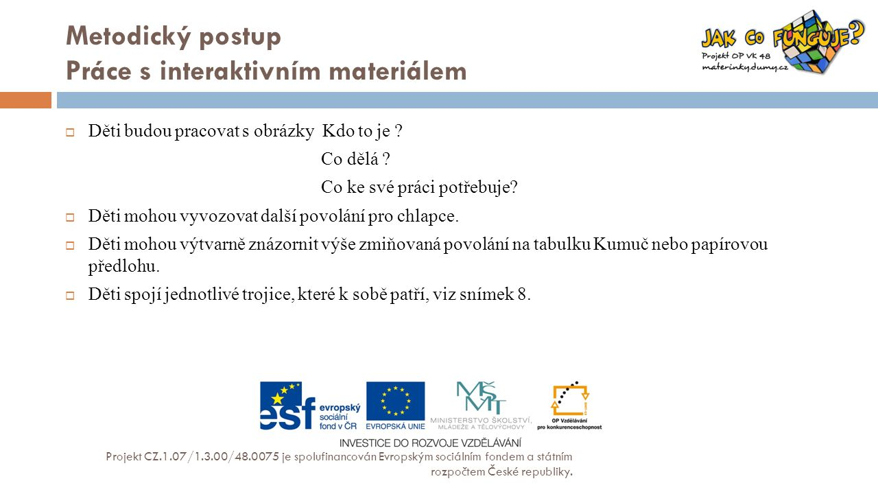 Metodický postup Práce s interaktivním materiálem Projekt CZ.1.07/1.3.00/48.0075 je spolufinancován Evropským sociálním fondem a státním rozpočtem České republiky.