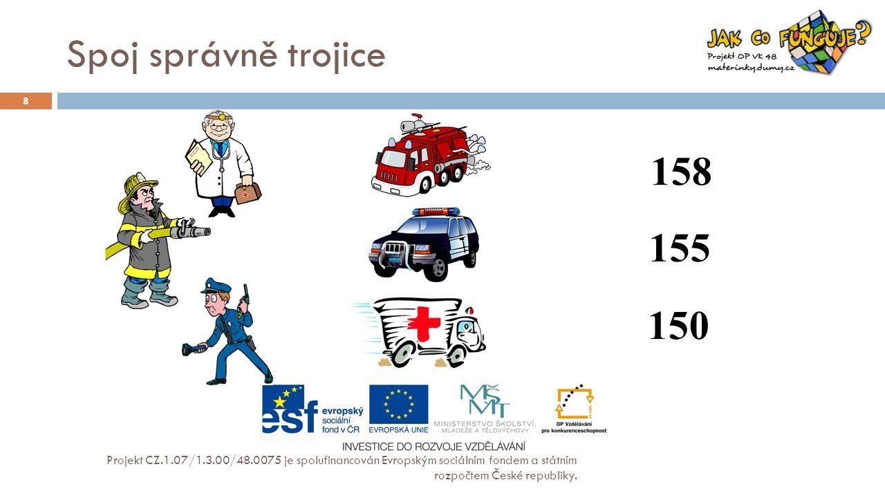 Spoj správně trojice Projekt CZ.1.07/1.3.00/48.0075 je spolufinancován Evropským sociálním fondem a státním rozpočtem České republiky.
