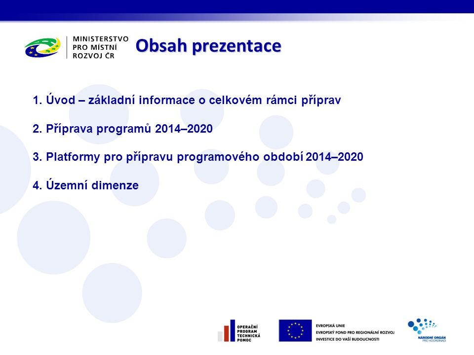 Obsah prezentace 1. Úvod – základní informace o celkovém rámci příprav 2.