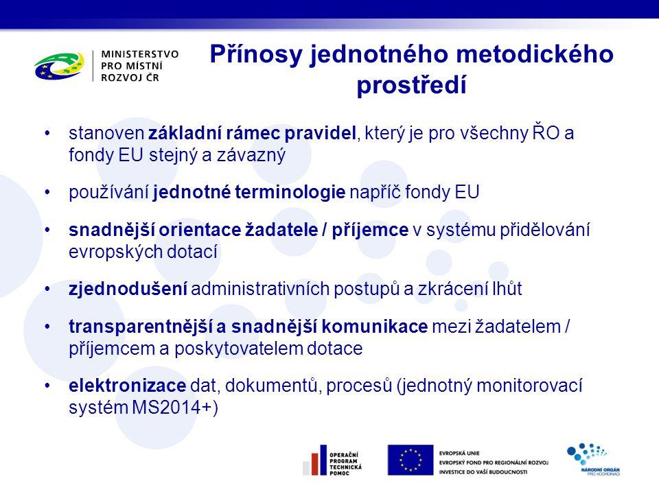 Přínosy jednotného metodického prostředí stanoven základní rámec pravidel, který je pro všechny ŘO a fondy EU stejný a závazný používání jednotné terminologie napříč fondy EU snadnější orientace žadatele / příjemce v systému přidělování evropských dotací zjednodušení administrativních postupů a zkrácení lhůt transparentnější a snadnější komunikace mezi žadatelem / příjemcem a poskytovatelem dotace elektronizace dat, dokumentů, procesů (jednotný monitorovací systém MS2014+)